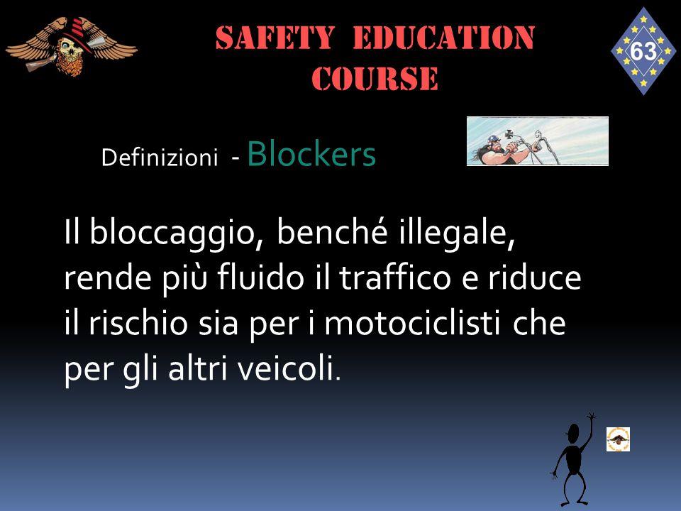 Definizioni - Blockers Il bloccaggio, benché illegale, rende più fluido il traffico e riduce il rischio sia per i motociclisti che per gli altri veico