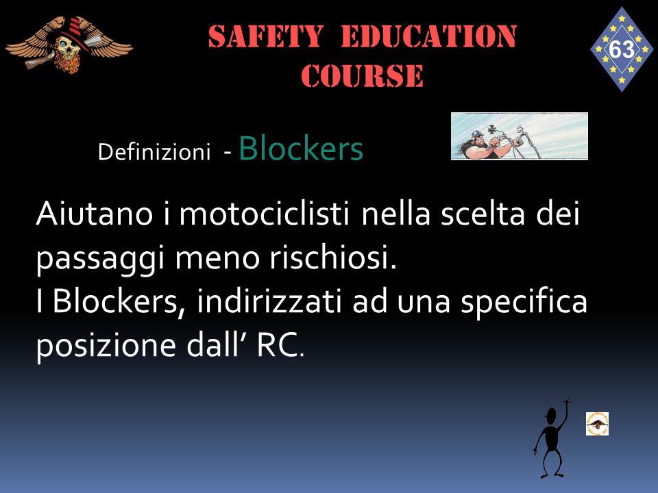 Definizioni - Blockers Aiutano i motociclisti nella scelta dei passaggi meno rischiosi. I Blockers, indirizzati ad una specifica posizione dall' RC. S