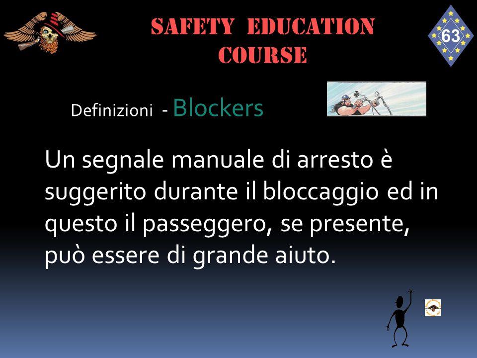 Definizioni - Blockers Un segnale manuale di arresto è suggerito durante il bloccaggio ed in questo il passeggero, se presente, può essere di grande a