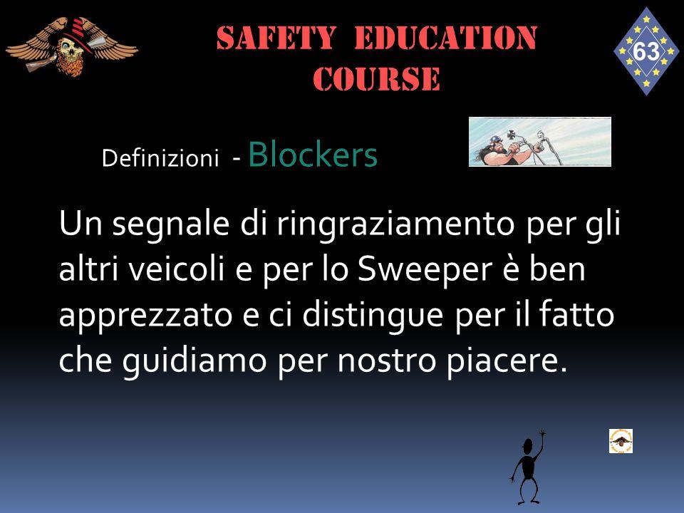 Definizioni - Blockers Un segnale di ringraziamento per gli altri veicoli e per lo Sweeper è ben apprezzato e ci distingue per il fatto che guidiamo p