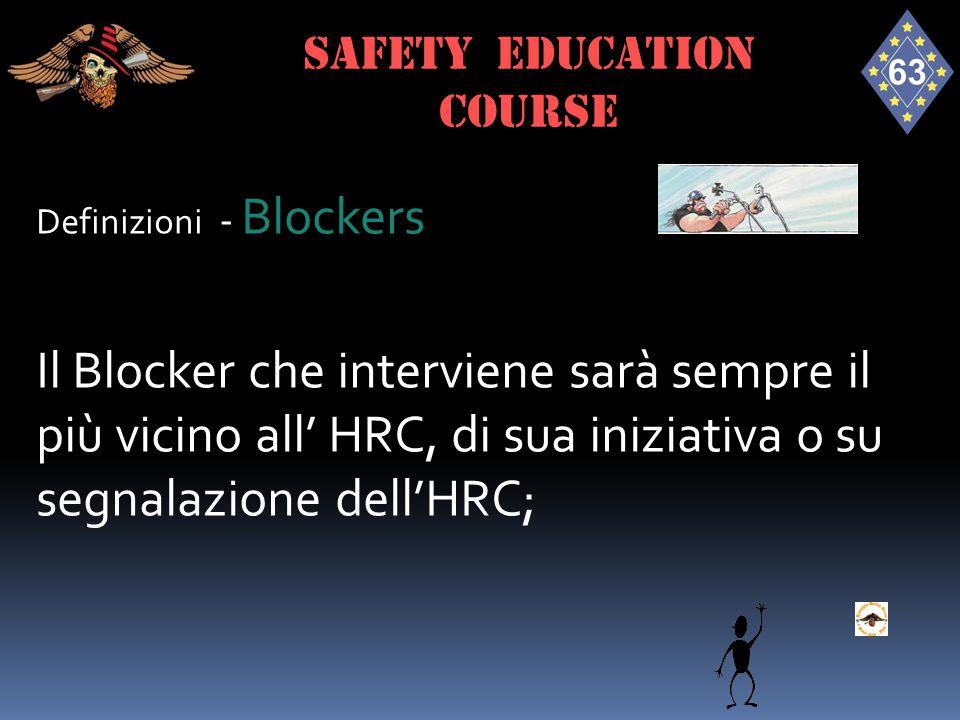 Definizioni - Blockers Il Blocker che interviene sarà sempre il più vicino all' HRC, di sua iniziativa o su segnalazione dell'HRC; SAFETY EDUCATION co