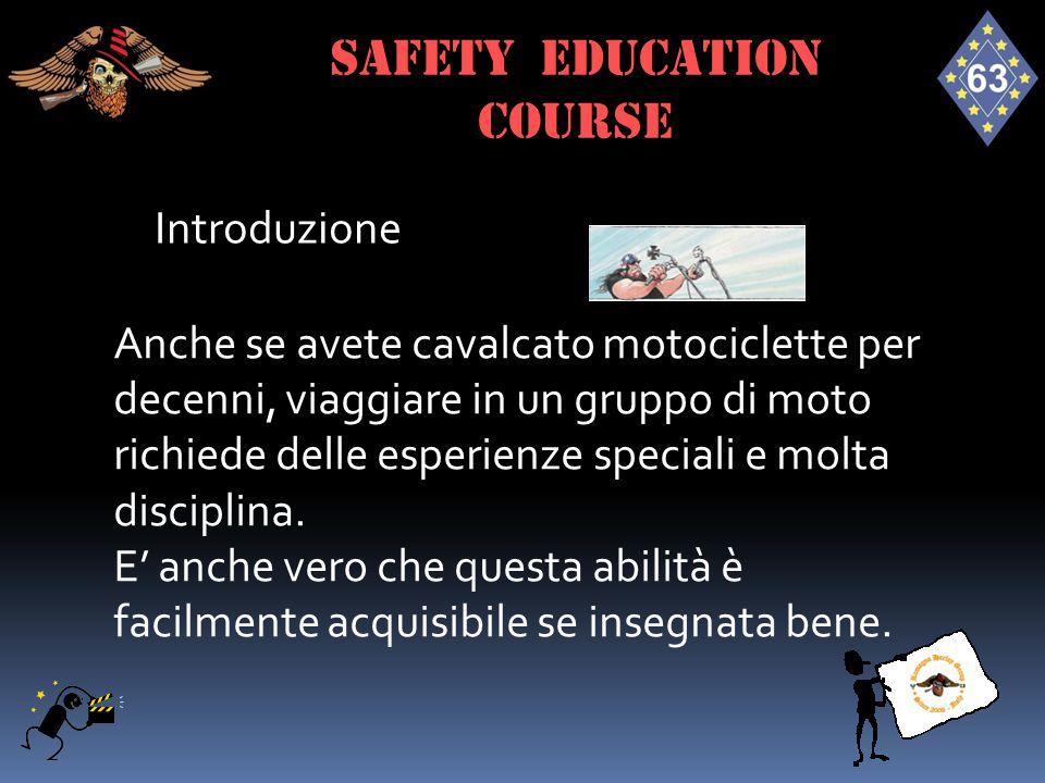 Definizioni - Road Captain Gli RC, sono coloro che aiutano l'HRC a svolgere in perfetta sincronia le attività per un viaggio in completa sicurezza; SAFETY EDUCATION course
