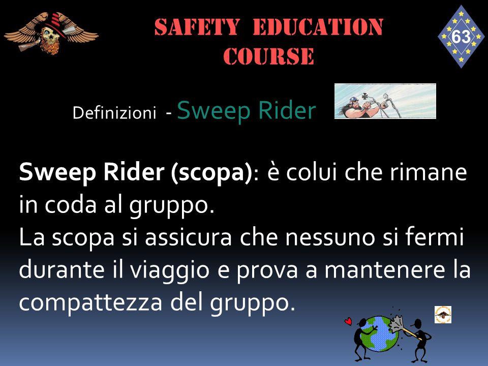 Definizioni - Sweep Rider Sweep Rider (scopa): è colui che rimane in coda al gruppo. La scopa si assicura che nessuno si fermi durante il viaggio e pr
