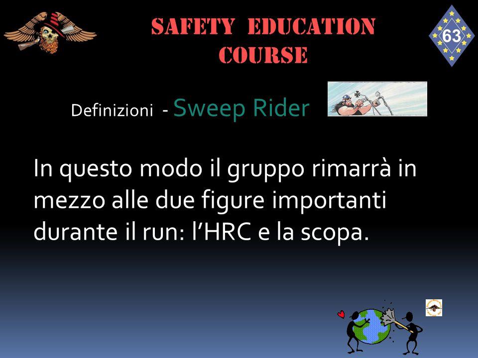 Definizioni - Sweep Rider In questo modo il gruppo rimarrà in mezzo alle due figure importanti durante il run: l'HRC e la scopa. SAFETY EDUCATION cour