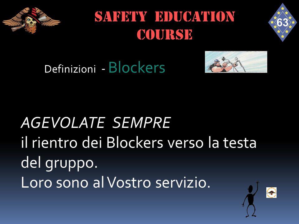 Definizioni - Blockers AGEVOLATE SEMPRE il rientro dei Blockers verso la testa del gruppo. Loro sono al Vostro servizio. SAFETY EDUCATION course