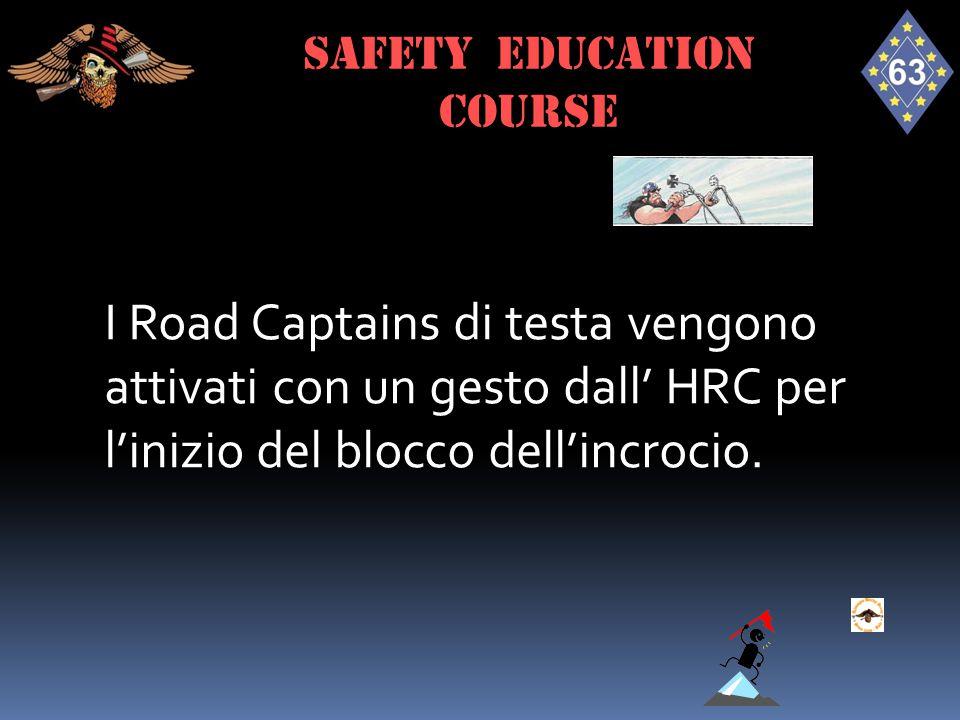 I Road Captains di testa vengono attivati con un gesto dall' HRC per l'inizio del blocco dell'incrocio. SAFETY EDUCATION course