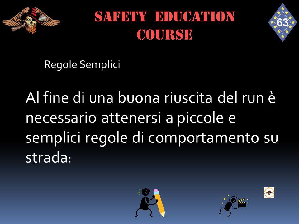 Regole Semplici Al fine di una buona riuscita del run è necessario attenersi a piccole e semplici regole di comportamento su strada : SAFETY EDUCATION
