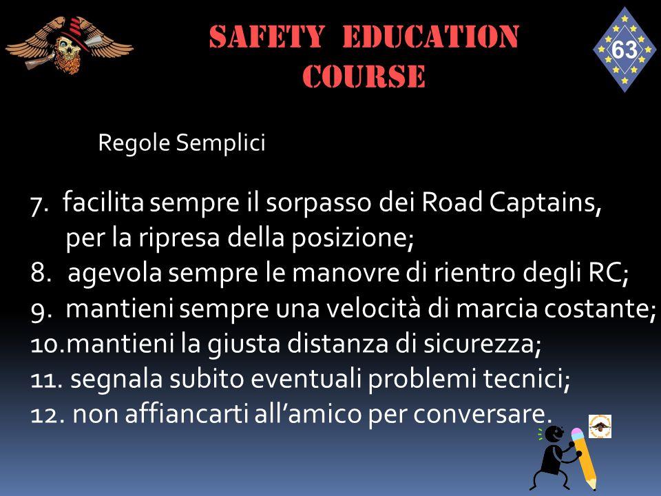 Regole Semplici 7. facilita sempre il sorpasso dei Road Captains, per la ripresa della posizione; 8.agevola sempre le manovre di rientro degli RC; 9.