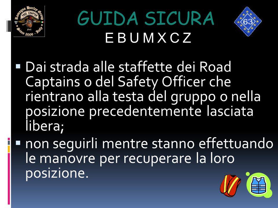 GUIDA SICURA E B U M X C Z  Dai strada alle staffette dei Road Captains o del Safety Officer che rientrano alla testa del gruppo o nella posizione pr