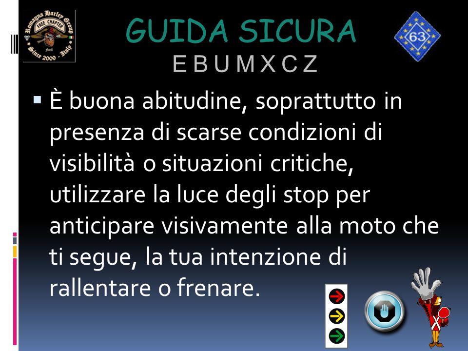 GUIDA SICURA E B U M X C Z  È buona abitudine, soprattutto in presenza di scarse condizioni di visibilità o situazioni critiche, utilizzare la luce d