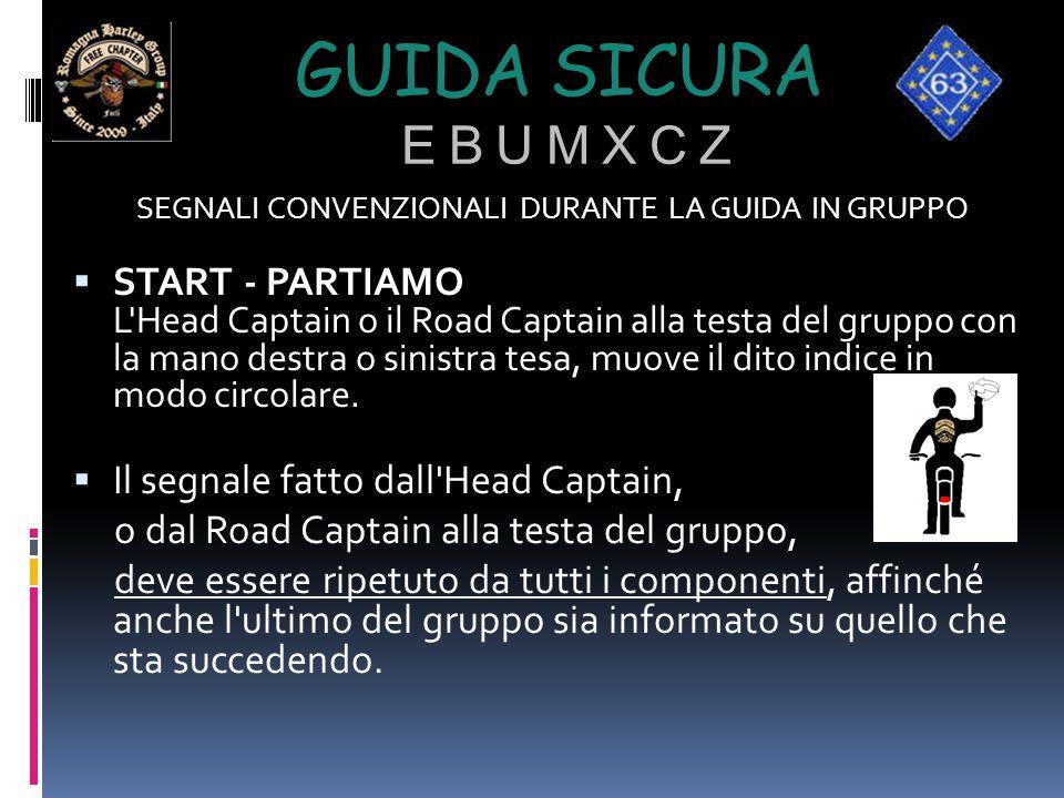 GUIDA SICURA E B U M X C Z SEGNALI CONVENZIONALI DURANTE LA GUIDA IN GRUPPO  START - PARTIAMO L'Head Captain o il Road Captain alla testa del gruppo