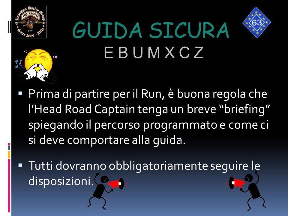 """GUIDA SICURA E B U M X C Z  Prima di partire per il Run, è buona regola che l'Head Road Captain tenga un breve """"briefing"""" spiegando il percorso progr"""