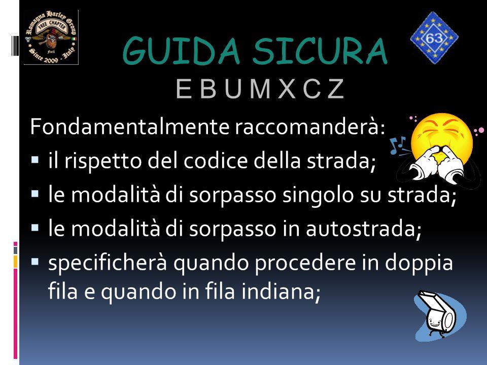 GUIDA SICURA E B U M X C Z Fondamentalmente raccomanderà:  il rispetto del codice della strada;  le modalità di sorpasso singolo su strada;  le mod