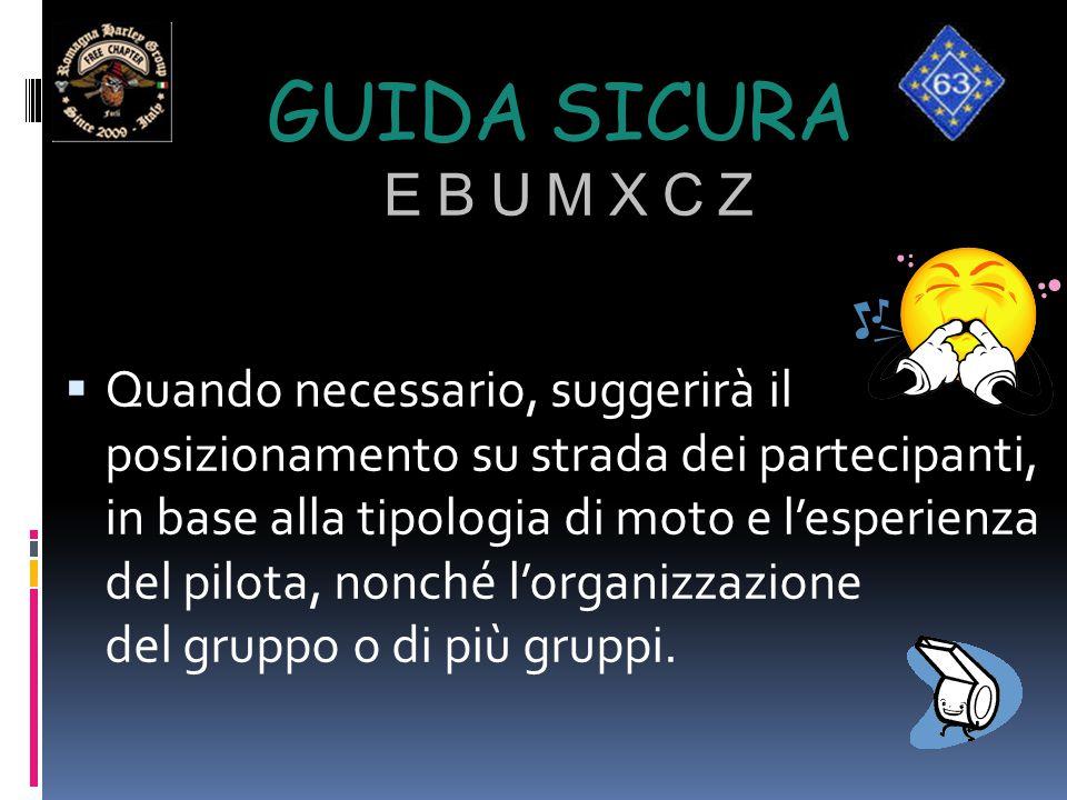 GUIDA SICURA E B U M X C Z  Quando necessario, suggerirà il posizionamento su strada dei partecipanti, in base alla tipologia di moto e l'esperienza