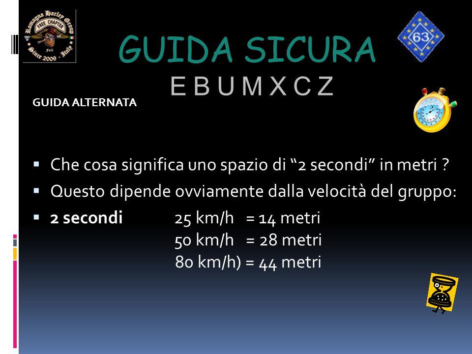 """GUIDA SICURA E B U M X C Z GUIDA ALTERNATA  Che cosa significa uno spazio di """"2 secondi"""" in metri ?  Questo dipende ovviamente dalla velocità del gr"""