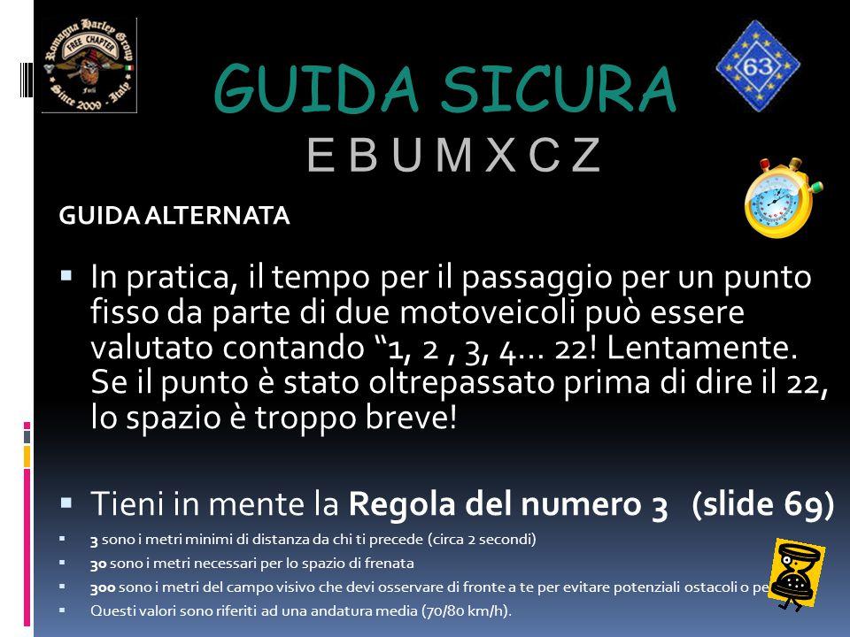 GUIDA SICURA E B U M X C Z GUIDA ALTERNATA  In pratica, il tempo per il passaggio per un punto fisso da parte di due motoveicoli può essere valutato