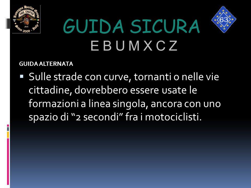 GUIDA SICURA E B U M X C Z GUIDA ALTERNATA  Sulle strade con curve, tornanti o nelle vie cittadine, dovrebbero essere usate le formazioni a linea sin