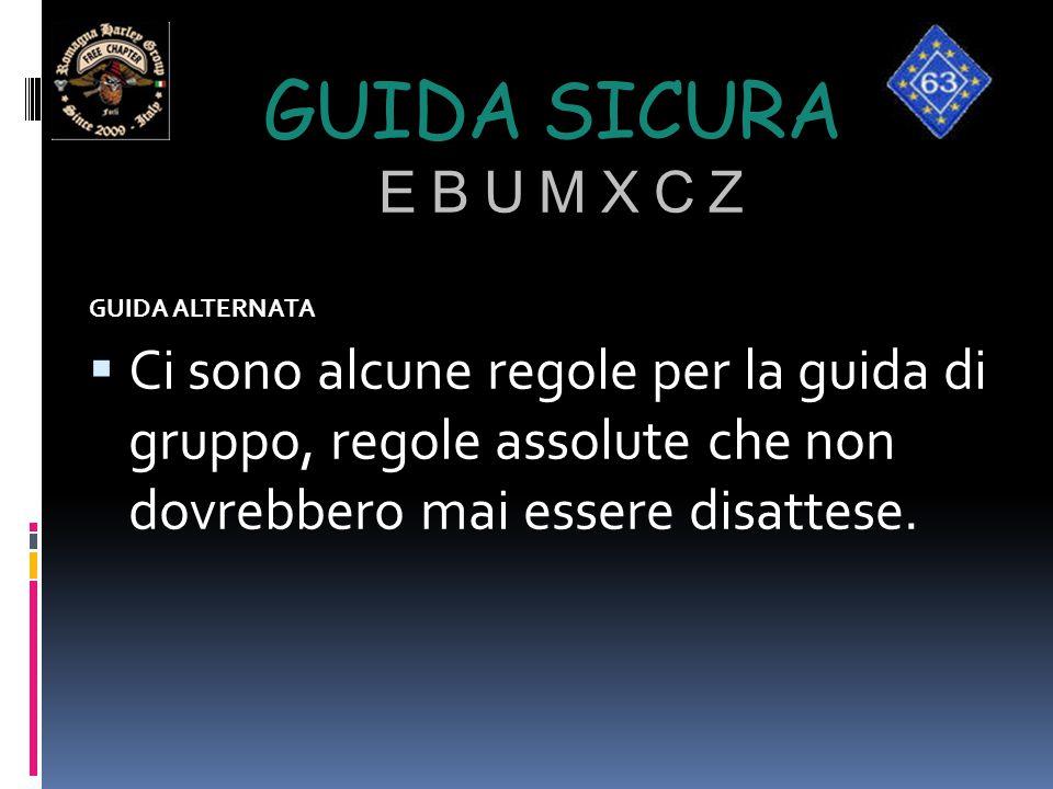 GUIDA SICURA E B U M X C Z GUIDA ALTERNATA  Ci sono alcune regole per la guida di gruppo, regole assolute che non dovrebbero mai essere disattese.