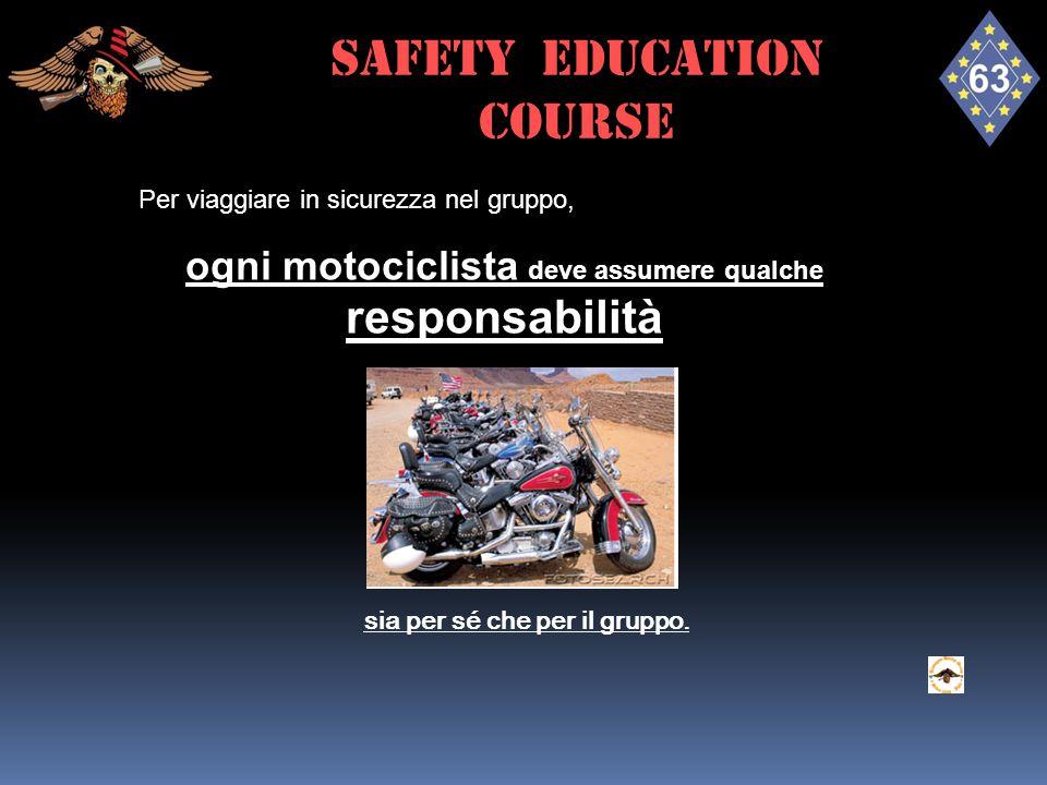 Per viaggiare in sicurezza nel gruppo, ogni motociclista deve assumere qualche responsabilità sia per sé che per il gruppo. SAFETY EDUCATION course
