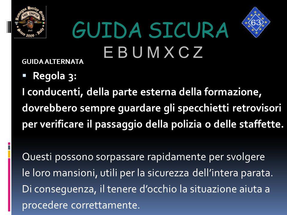 GUIDA SICURA E B U M X C Z GUIDA ALTERNATA  Regola 3: I conducenti, della parte esterna della formazione, dovrebbero sempre guardare gli specchietti