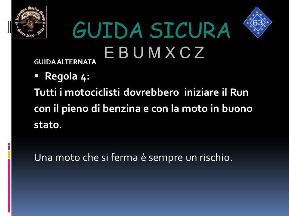 GUIDA SICURA E B U M X C Z GUIDA ALTERNATA  Regola 4: Tutti i motociclisti dovrebbero iniziare il Run con il pieno di benzina e con la moto in buono