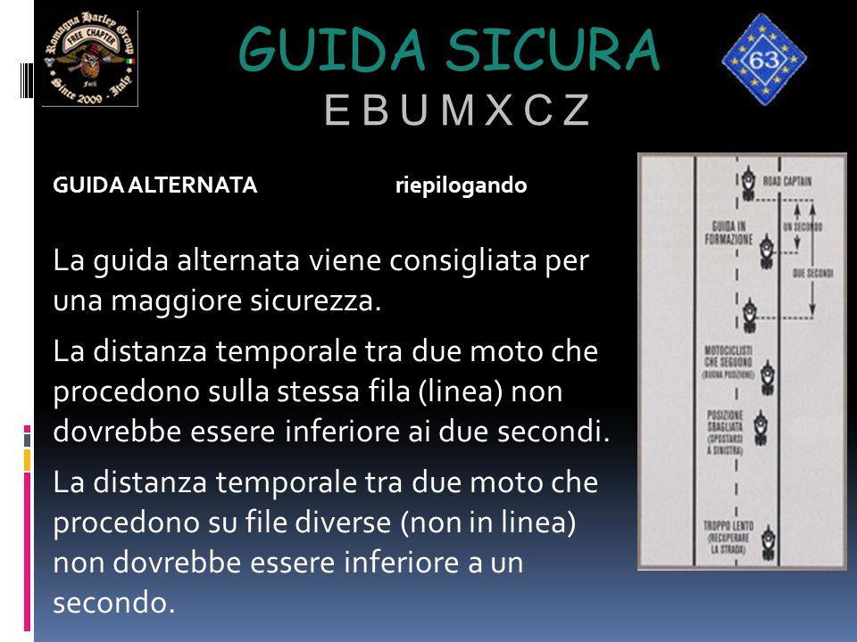GUIDA SICURA E B U M X C Z GUIDA ALTERNATAriepilogando La guida alternata viene consigliata per una maggiore sicurezza. La distanza temporale tra due