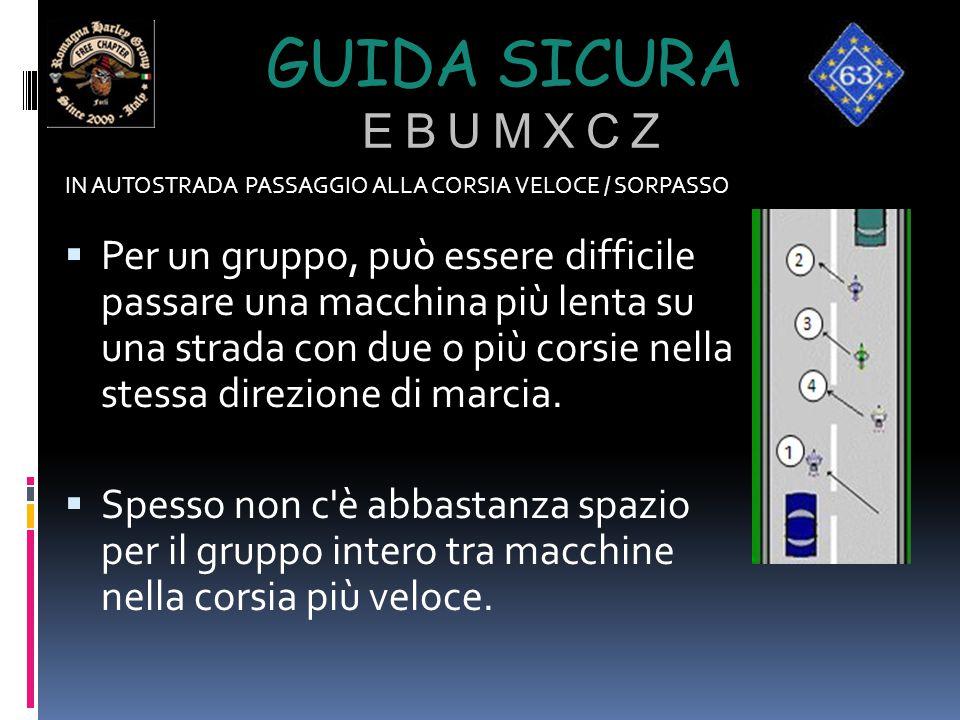 GUIDA SICURA E B U M X C Z IN AUTOSTRADA PASSAGGIO ALLA CORSIA VELOCE / SORPASSO  Per un gruppo, può essere difficile passare una macchina più lenta