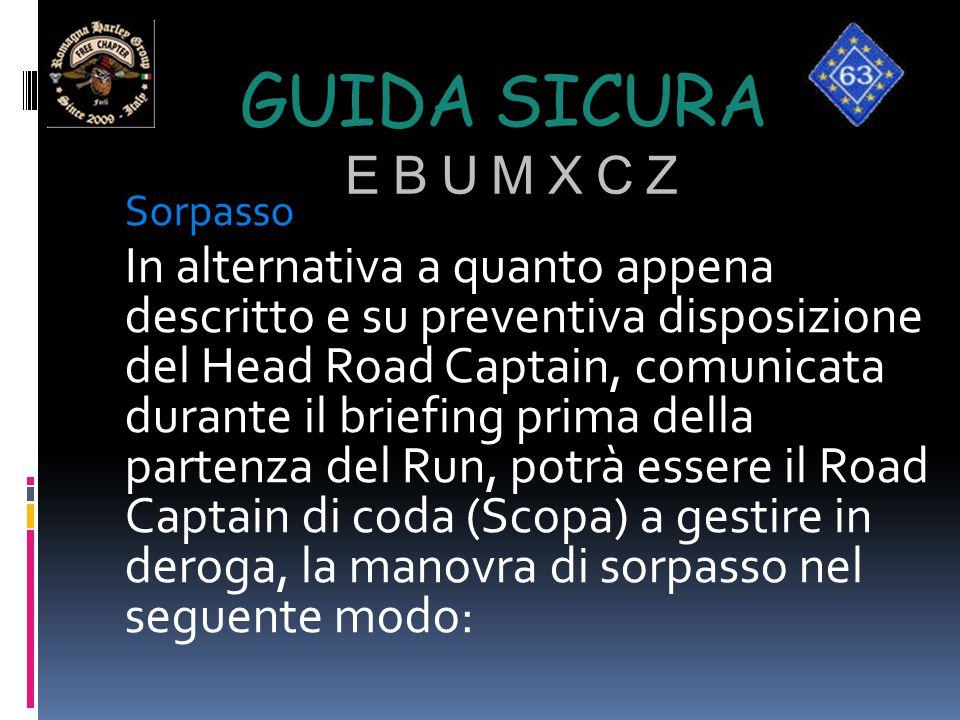 GUIDA SICURA E B U M X C Z Sorpasso In alternativa a quanto appena descritto e su preventiva disposizione del Head Road Captain, comunicata durante il