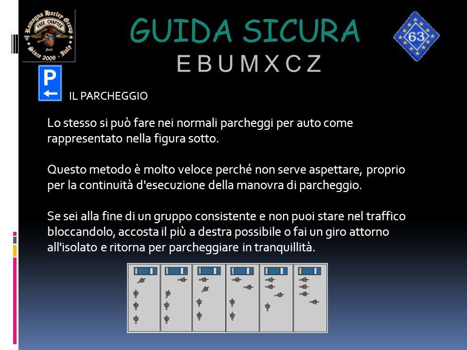 GUIDA SICURA E B U M X C Z Lo stesso si può fare nei normali parcheggi per auto come rappresentato nella figura sotto. Questo metodo è molto veloce pe