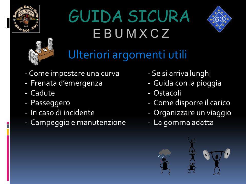 GUIDA SICURA E B U M X C Z - Come impostare una curva - Se si arriva lunghi - Frenata d'emergenza- Guida con la pioggia - Cadute- Ostacoli - Passegger