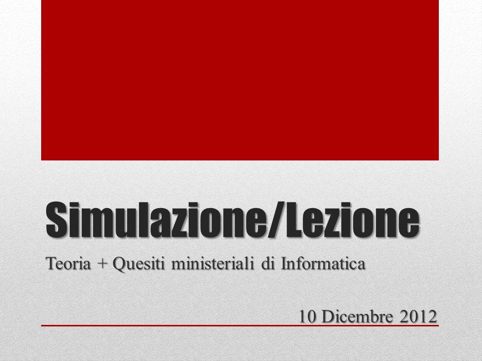 Simulazione/Lezione Teoria + Quesiti ministeriali di Informatica 10 Dicembre 2012