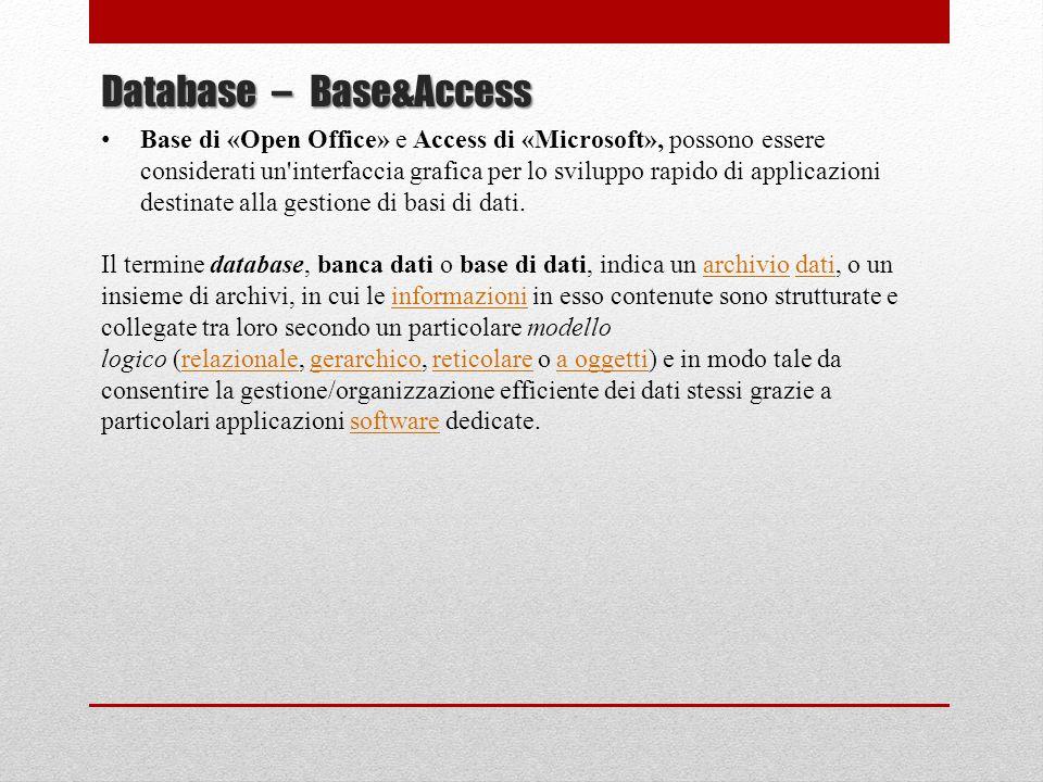 Database – Base&Access Base di «Open Office» e Access di «Microsoft», possono essere considerati un'interfaccia grafica per lo sviluppo rapido di appl