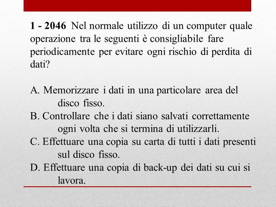 1 - 2046 Nel normale utilizzo di un computer quale operazione tra le seguenti è consigliabile fare periodicamente per evitare ogni rischio di perdita