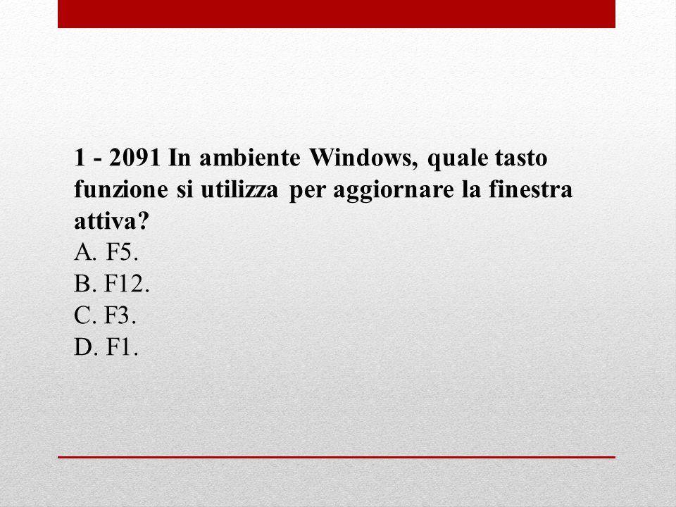 1 - 2091 In ambiente Windows, quale tasto funzione si utilizza per aggiornare la finestra attiva? A. F5. B. F12. C. F3. D. F1.