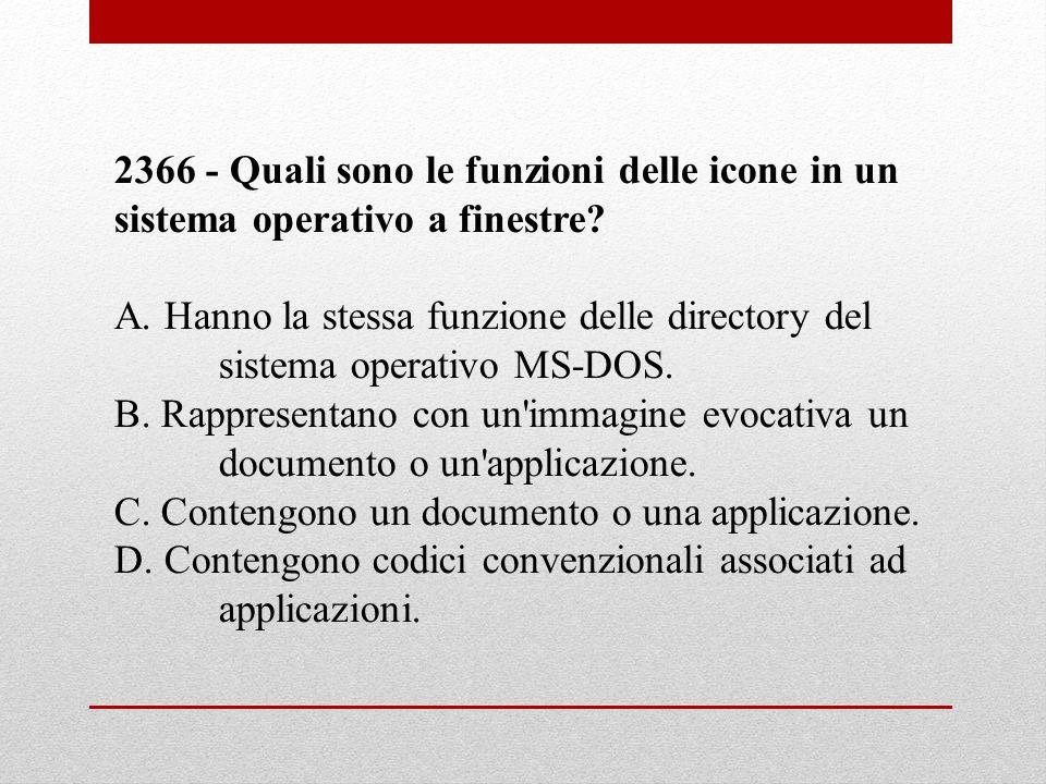 2366 - Quali sono le funzioni delle icone in un sistema operativo a finestre? A. Hanno la stessa funzione delle directory del sistema operativo MS-DOS