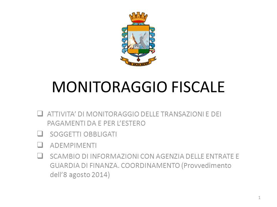 MONITORAGGIO FISCALE  ATTIVITA' DI MONITORAGGIO DELLE TRANSAZIONI E DEI PAGAMENTI DA E PER L'ESTERO  SOGGETTI OBBLIGATI  ADEMPIMENTI  SCAMBIO DI I