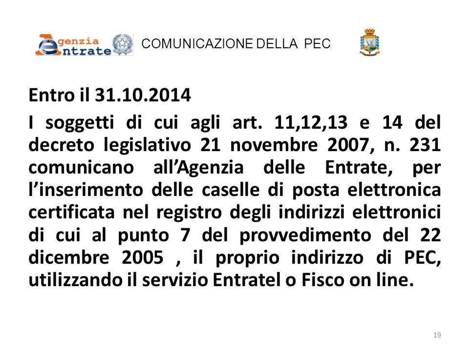 COMUNICAZIONE DELLA PEC Entro il 31.10.2014 I soggetti di cui agli art. 11,12,13 e 14 del decreto legislativo 21 novembre 2007, n. 231 comunicano all'