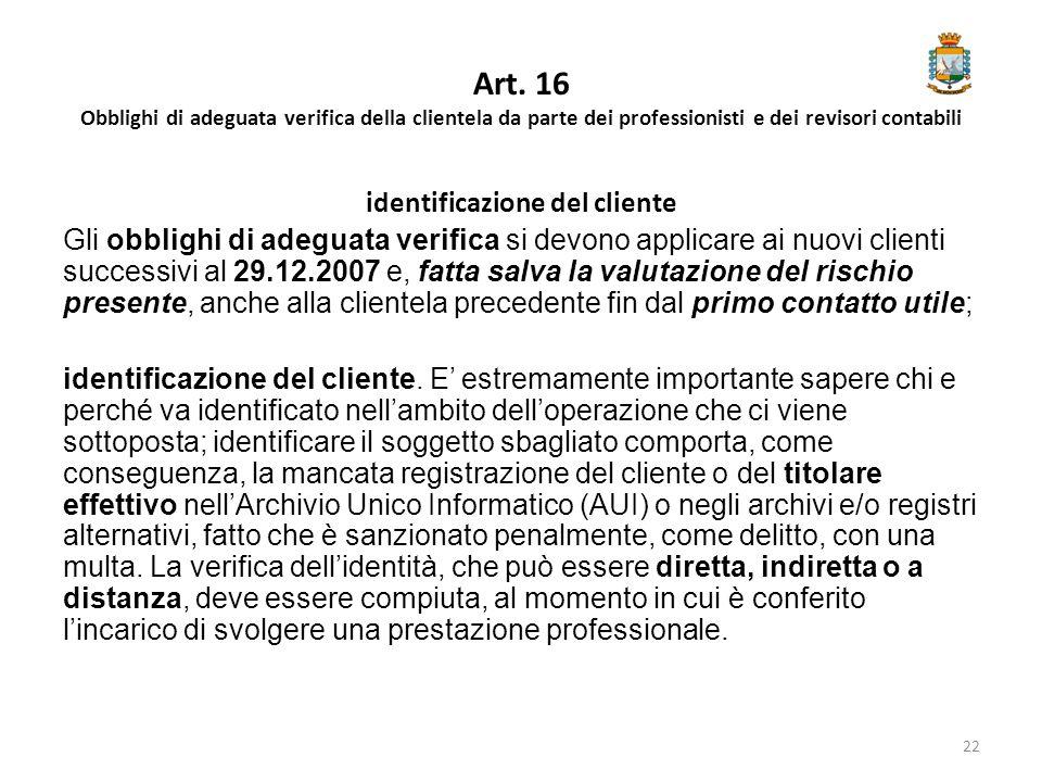Art. 16 Obblighi di adeguata verifica della clientela da parte dei professionisti e dei revisori contabili identificazione del cliente Gli obblighi di