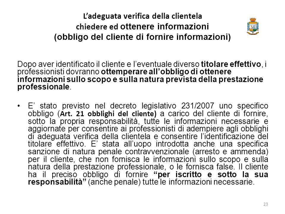 L'adeguata verifica della clientela chiedere ed ottenere informazioni (obbligo del cliente di fornire informazioni) Dopo aver identificato il cliente