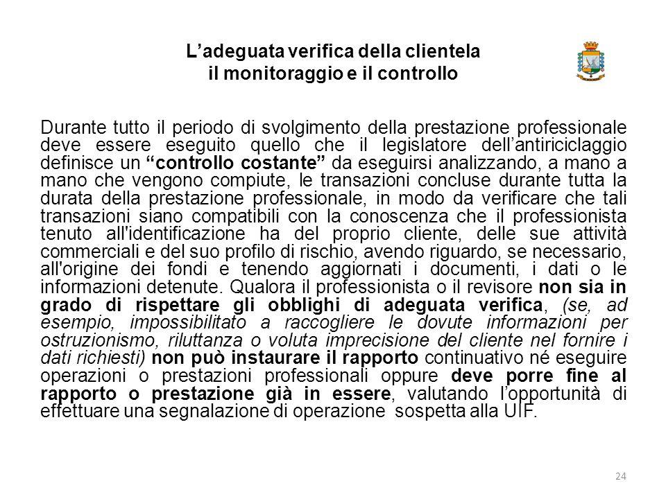 L'adeguata verifica della clientela il monitoraggio e il controllo Durante tutto il periodo di svolgimento della prestazione professionale deve essere