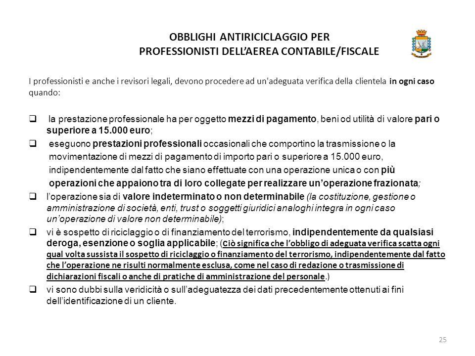 OBBLIGHI ANTIRICICLAGGIO PER PROFESSIONISTI DELL'AEREA CONTABILE/FISCALE I professionisti e anche i revisori legali, devono procedere ad un'adeguata v