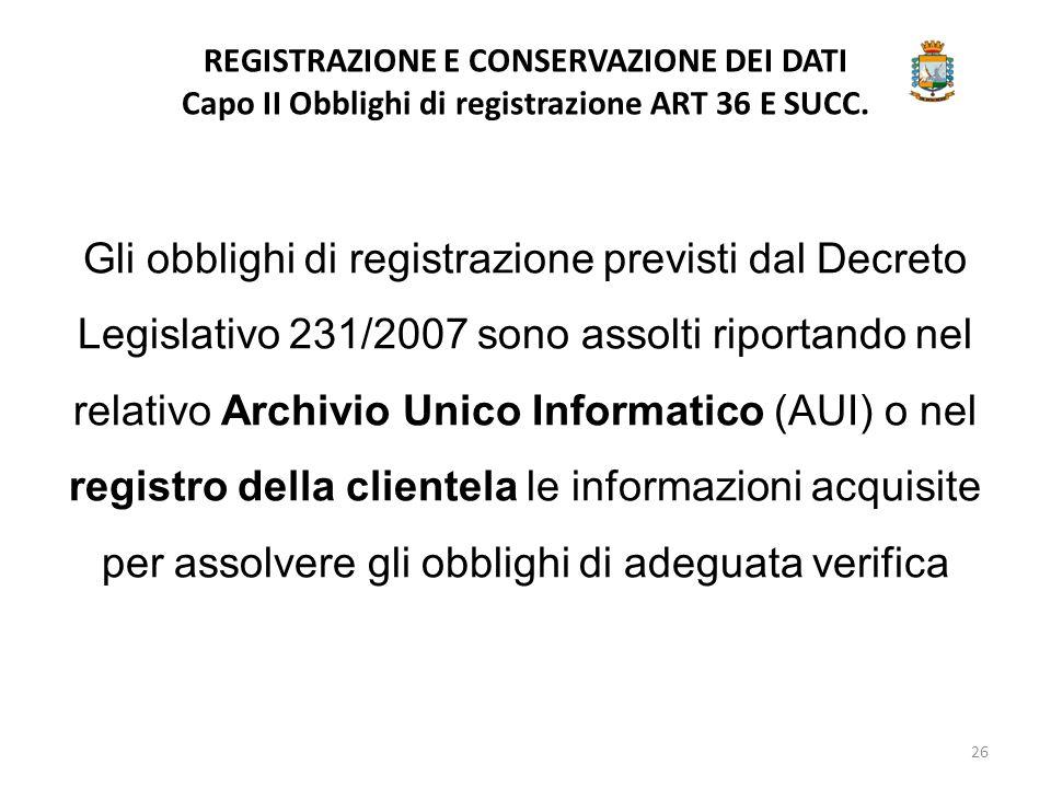 REGISTRAZIONE E CONSERVAZIONE DEI DATI Capo II Obblighi di registrazione ART 36 E SUCC. Gli obblighi di registrazione previsti dal Decreto Legislativo