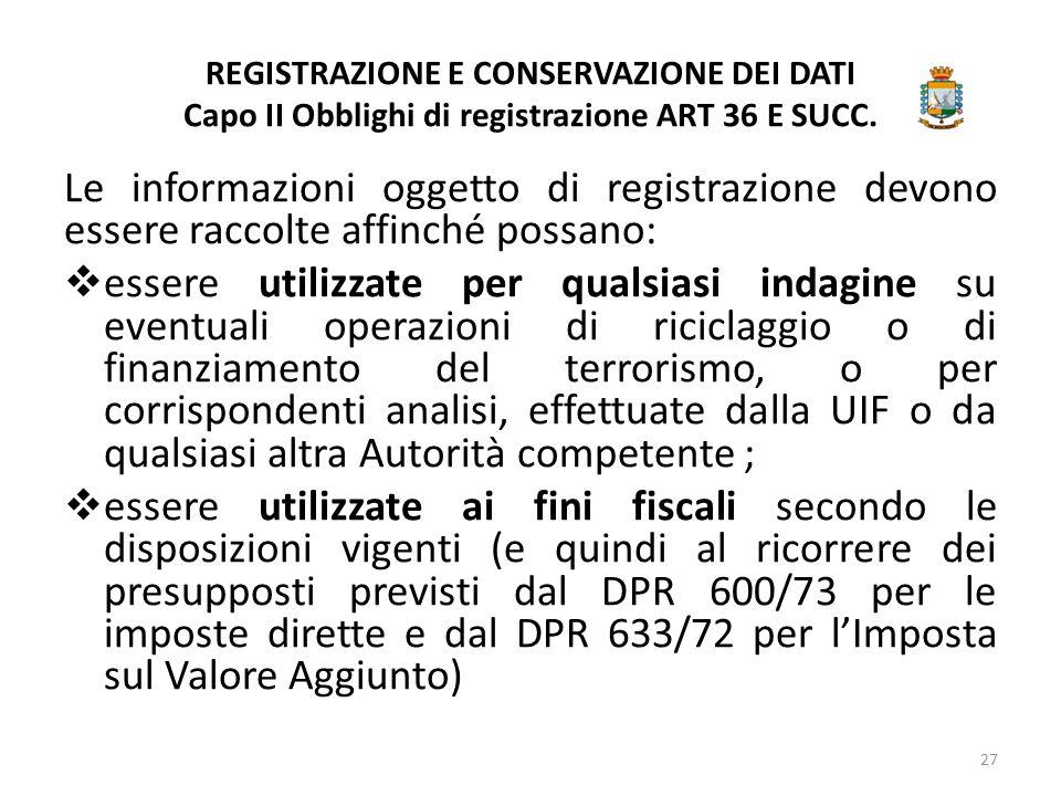 REGISTRAZIONE E CONSERVAZIONE DEI DATI Capo II Obblighi di registrazione ART 36 E SUCC. Le informazioni oggetto di registrazione devono essere raccolt