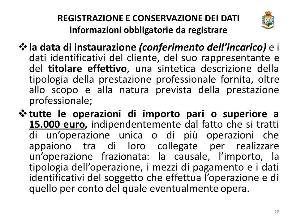 REGISTRAZIONE E CONSERVAZIONE DEI DATI informazioni obbligatorie da registrare  la data di instaurazione (conferimento dell'incarico) e i dati identi