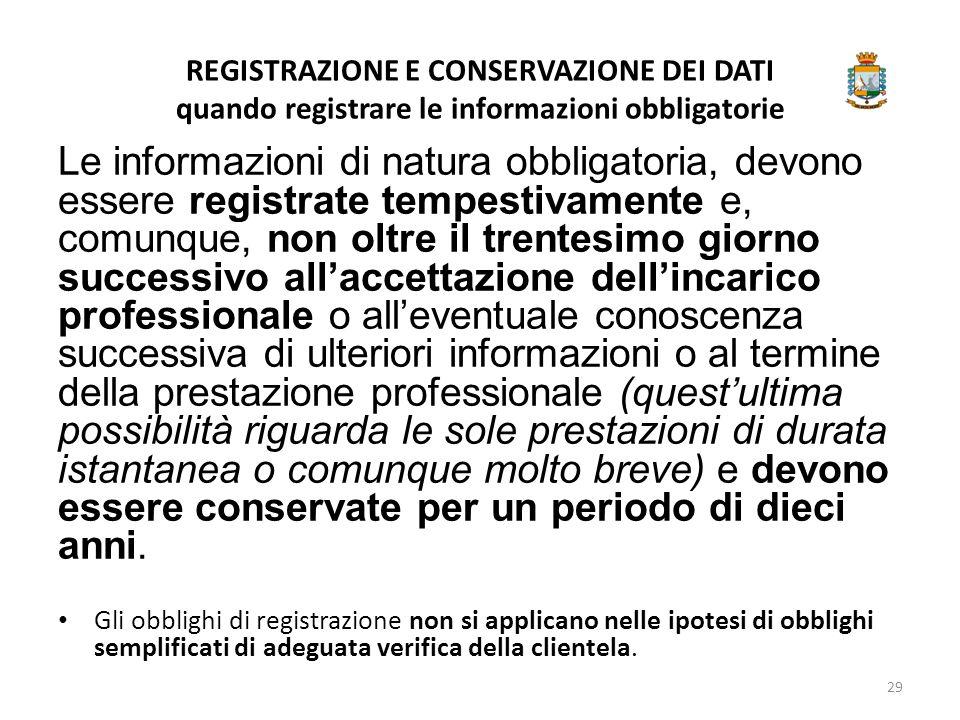 REGISTRAZIONE E CONSERVAZIONE DEI DATI quando registrare le informazioni obbligatorie Le informazioni di natura obbligatoria, devono essere registrate