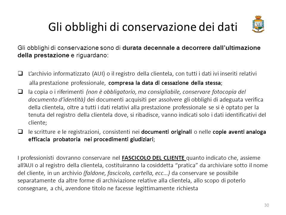 Gli obblighi di conservazione dei dati Gli obblighi di conservazione sono di durata decennale a decorrere dall'ultimazione della prestazione e riguard
