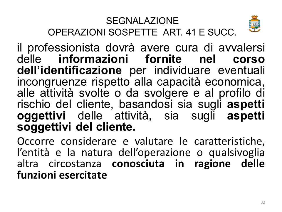 SEGNALAZIONE OPERAZIONI SOSPETTE ART. 41 E SUCC. il professionista dovrà avere cura di avvalersi delle informazioni fornite nel corso dell'identificaz