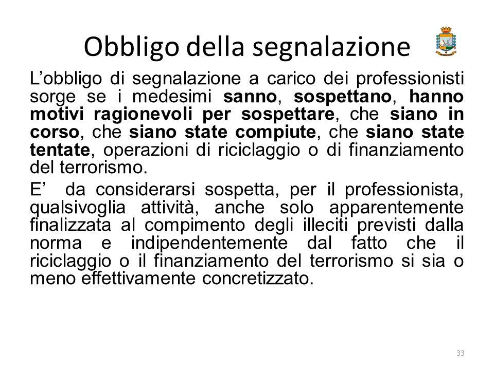 Obbligo della segnalazione L'obbligo di segnalazione a carico dei professionisti sorge se i medesimi sanno, sospettano, hanno motivi ragionevoli per s