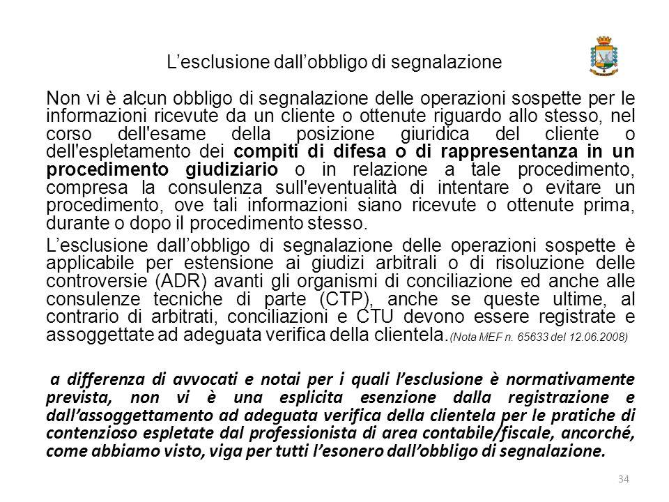 L'esclusione dall'obbligo di segnalazione Non vi è alcun obbligo di segnalazione delle operazioni sospette per le informazioni ricevute da un cliente