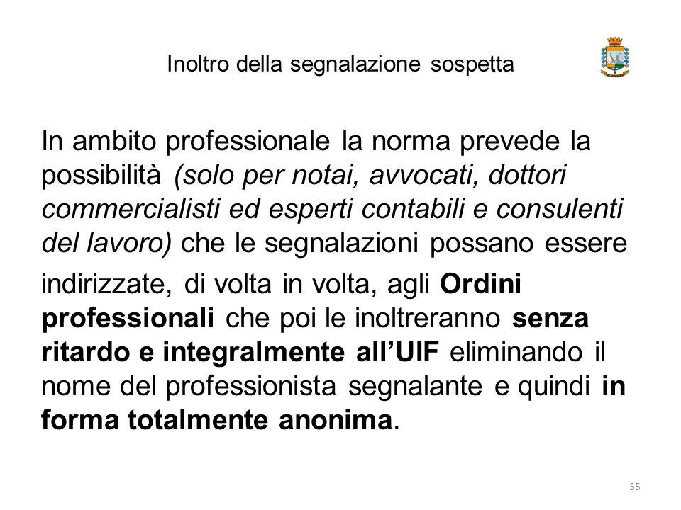 Inoltro della segnalazione sospetta In ambito professionale la norma prevede la possibilità (solo per notai, avvocati, dottori commercialisti ed esper